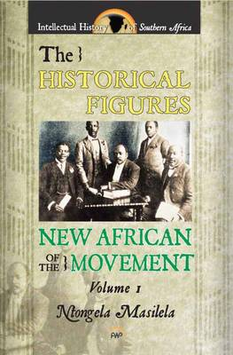 The Historical Figures of the New African Movement: Volume one