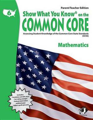 Swyk on the Common Core Math Gr 6, Parent/Teacher Edition: Assessing Student Knowledge of the Common Core State Standards