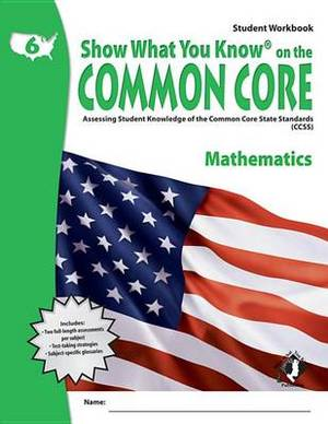 Swyk on the Common Core Math Gr 6, Student Workbook: Assessing Student Knowledge of the Common Core State Standards