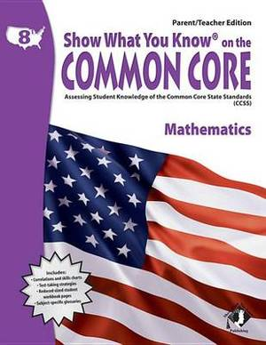 Swyk on the Common Core Math Gr 8, Parent/Teacher Edition: Assessing Student Knowledge of the Common Core State Standards