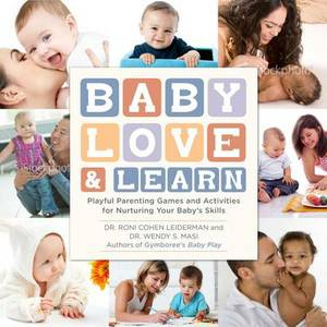 Baby Love and Learn: Playful Parenting Games and Activities for Nurturing Your Baby's Skills and Development