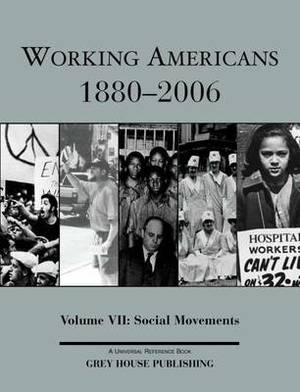 Working Americans, 1880-2006: Volume 7: Social Movements
