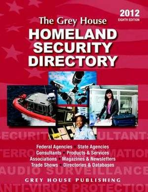 The Grey House Homeland Security Directory 2012