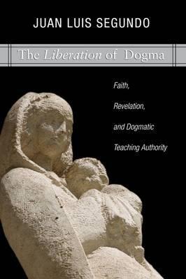 Liberation of Dogma: Faith, Revelation, and Dogmatice Teaching Authority