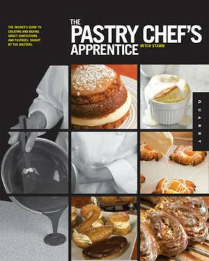 The Pastry Chef's Apprentice: The Insider's Guide to Creating and Baking Sweet Confections and Pastries, Taught by the Masters