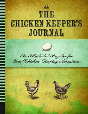 The Chicken Keeper's Journal: An Illustrated Register for Your Chicken Keeping Adventures