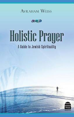 Holistic Prayer: A Guide to Jewish Spirituality