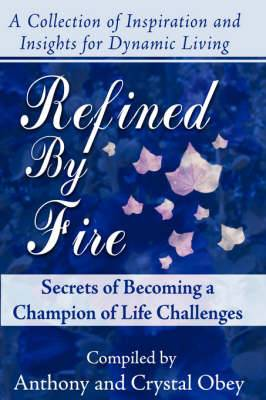 Refined by Fire: Secrets of Becoming a Champion of Life Challenges