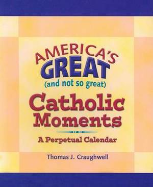 America's Great (and Not So Great) Catholic Moments: A Perpetual Cale