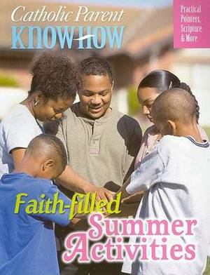 Catholic Parent Know How: Faith-filled Summer Activities