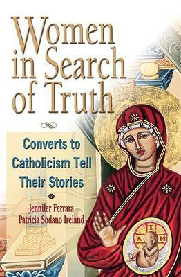 Women in Search of the Truth: Converts to Catholicism Tell Their Stories