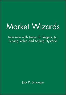 Market Wizards, Disc 9: Interview with James B. Rogers, Jr.: Buying Value and Selling Hysteria