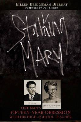 Stalking Mary: One Man's Fifteen-Year Obsession with His High-School Teacher