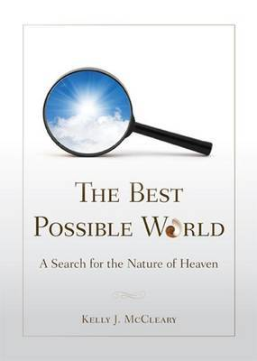 The Best Possible World: A Search for the Nature of Heaven