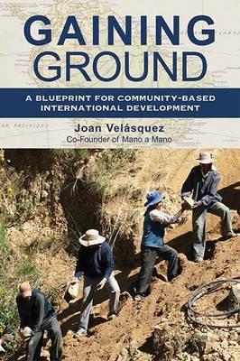 Gaining Ground: A Blueprint for Community-Based International Development