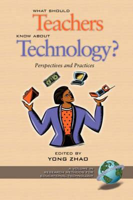 What Should Teachers Know about Technology: Perspectives and Practices: Perspectives and Practices