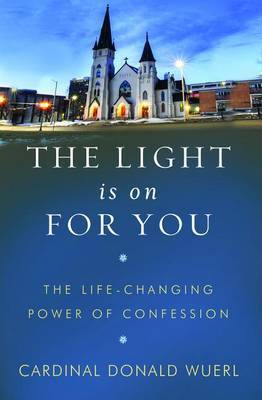 The Light Is on for You: The Lifechanging Power of Confession