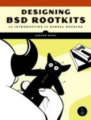 Designing BSD Rootkits: A Introduction to Kernel Hacking
