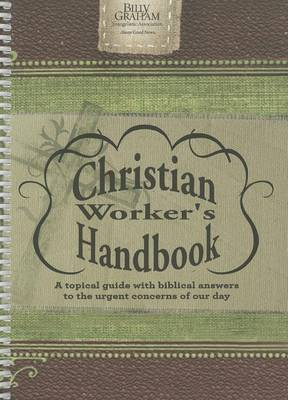 The Billy Graham Christian Worker's Handbook: A Topical Guide with Biblical Answers to the Urgent Concerns of Our Day