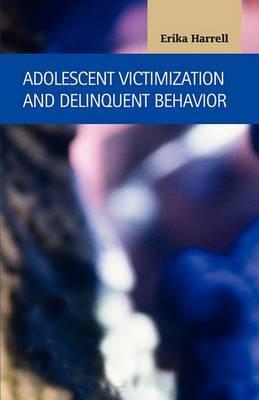 Adolescent Victimization and Delinquent Behavior