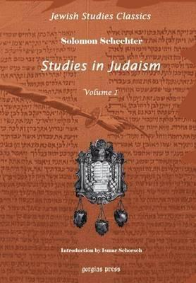 Studies in Judaism: First Series (Jewish Studies Classics 3)