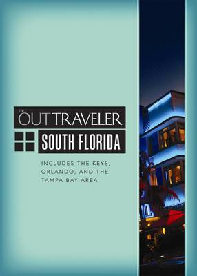 Out Traveler, The: South Florida: Includes the Keys, Orlando, and the Tampa Bay Area
