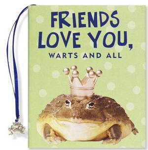 Friends Love You, Warts & All