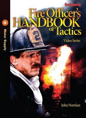Fire Officer's Handbook of Tactics Video Series #5: Water Supply