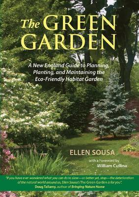 The Green Garden: A New England Guide to Planning, Planting, and Maintaining the Eco-Friendly Habitat Garden