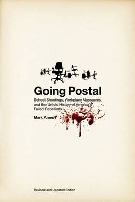 Going Postal: School Shootings, Workplace Massacres, and the Untold History of Failed Rebellions
