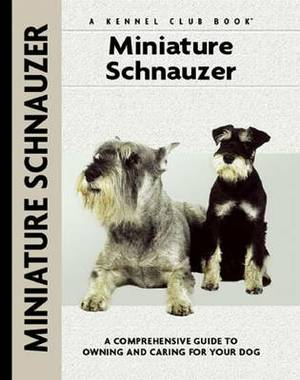 Miniature Schnauzer: A Comprehensive Guide to Owning and Caring for Your Dog