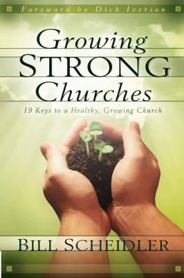 Growing Strong Churches: 19 Keys to a Healthy Growing Church