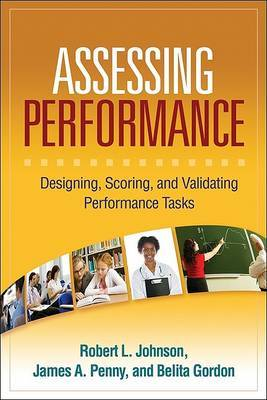 Assessing Performance: Designing, Scoring, and Validating Performance Tasks