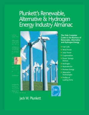 Plunkett's Renewable, Alternative & Hydrogen Energy Industry Almanac 2008: Renewable, Alternative & Hydrogen Energy Industry Market Research, Statistics, Trends & Leading Companies