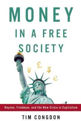 Money in a Free Society: Keynes, Friedman, and the New Crisis in Capitalism