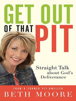 Get Out of That Pit: Straight Talk about God's Deliverance from a Former Pit-Dweller