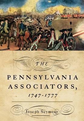 The Pennsylvania Associators, 1747 - 1777