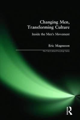 Changing Men, Transforming Culture: Inside the Men's Movement