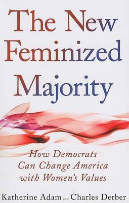 New Feminized Majority: How Democrats Can Change America with Women's Values