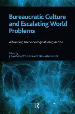 Bureaucratic Culture and Escalating World Problems: Advancing the Sociological Imagination
