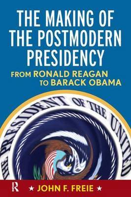 Making of the Postmodern Presidency: From Ronald Reagan to Barack Obama