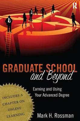 Graduate School and Beyond: Earning and Using Your Advanced Degree