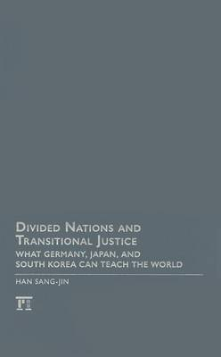 Divided Nations and Transitional Justice: What Germany, Japan and South Korea Can Teach the World