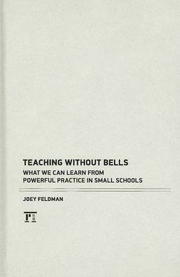 Teaching Without Bells: What We Can Learn from Powerful Practice in Small Schools