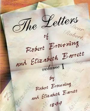 The Letters of Robert Browning and Elizabeth Barret Barrett 1845-1846 Vol I
