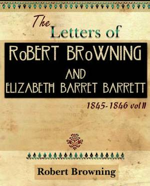 The Letters of Robert Browning and Elizabeth Barret Barrett 1845-1846 Vol II (1899)