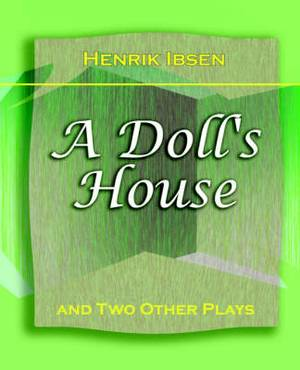 A Doll's House: And Two Other Plays by Henrik Ibsen (1910)