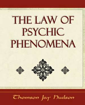The Law of Psychic Phenomena - Psychology - 1908