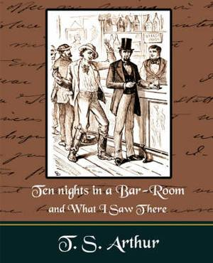 Ten Nights in a Bar-Room and What I Saw Ther