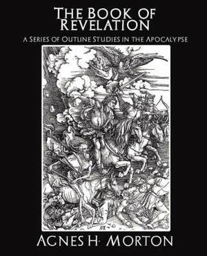 The Book of Revelation a Series of Outline Studies in the Apocalypse